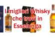 migliori whisky esselunga